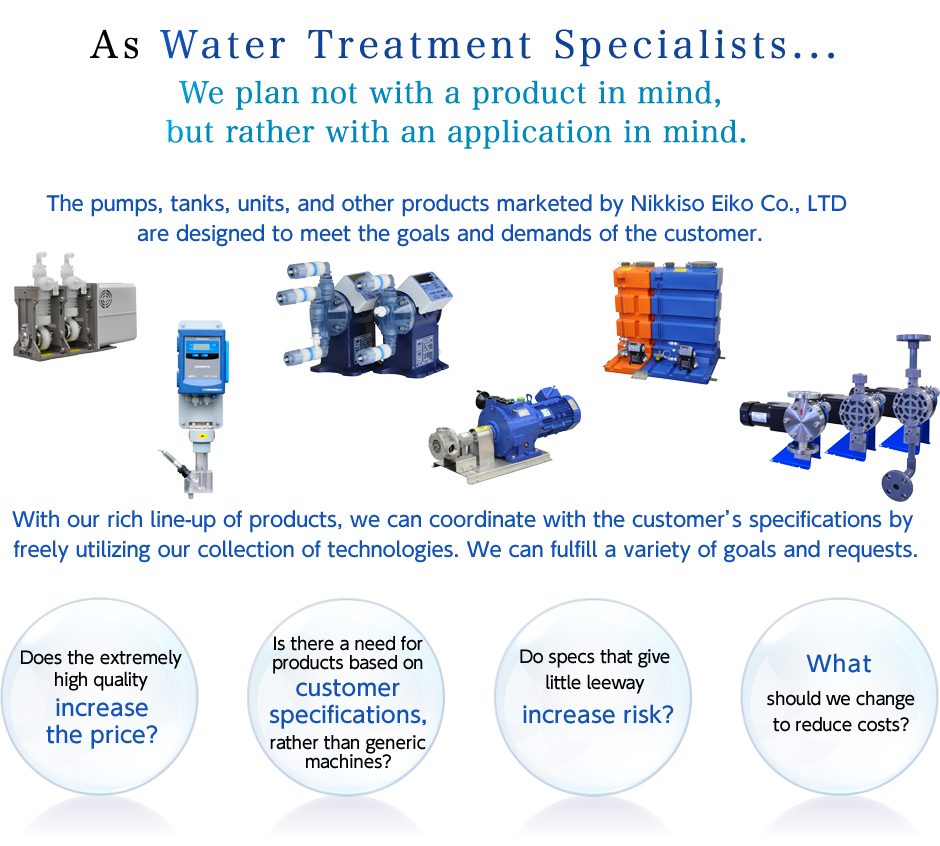 As Water Treatment Specialists... We plan not with a product in mind, but rather with an application in mind.